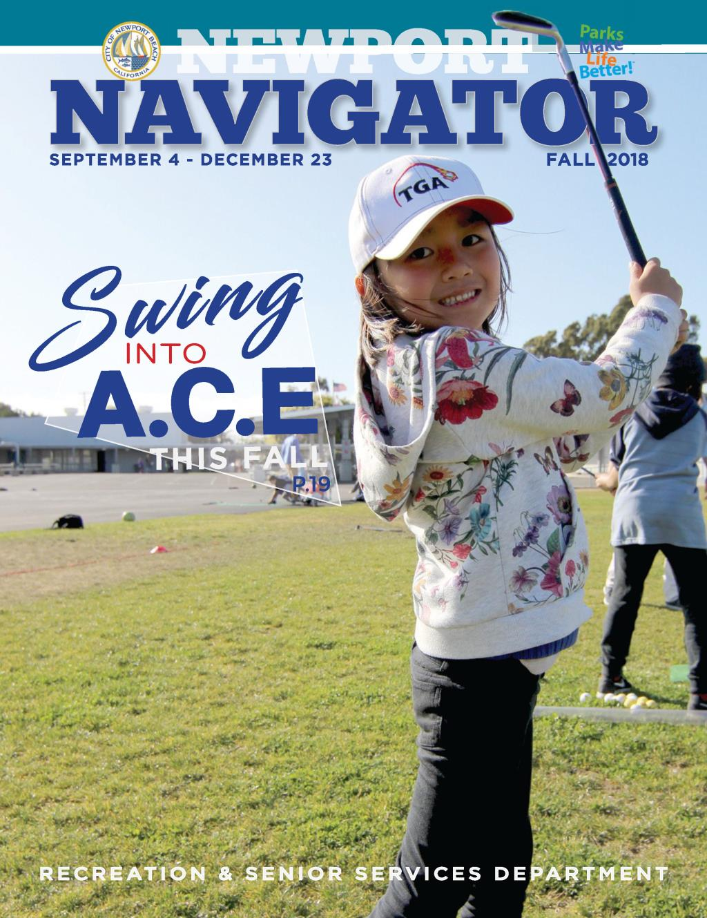 Newport Navigator, Parks Make Lie Better, Fall 2018, September 4 - December 23, Swing into A.C.E. this fall. p19, Recreation & Senior Services, Classes, programs, activities