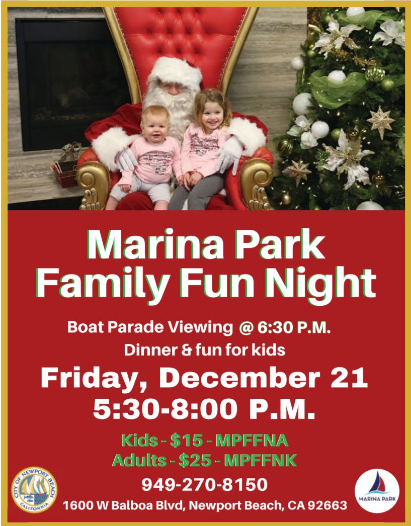 Marina Park Family Fun Night, Boat Parade Viewing @ 6:30 p.m., Dinner & fun for kids, Friday, December 21, 5:30-8pm, kids $15 MPFFNA, adults - $25 MPFFNK