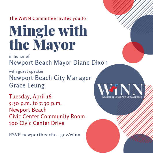 Mingle with the Mayor on Tuesday, April 16, 5:30 p.m. to 7:30 p.m., Newport Beach Civic Center Community Room, 100 Civic Center Drive, RSVP newportbeachca.gov/winn